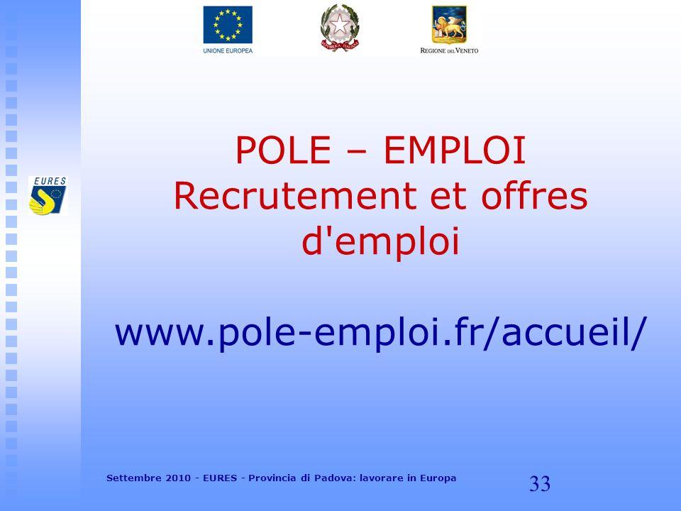 33 POLE – EMPLOI Recrutement et offres d'emploi www.pole-emploi.fr/accueil/ Settembre 2010 - EURES - Provincia di Padova: lavorare in Europa