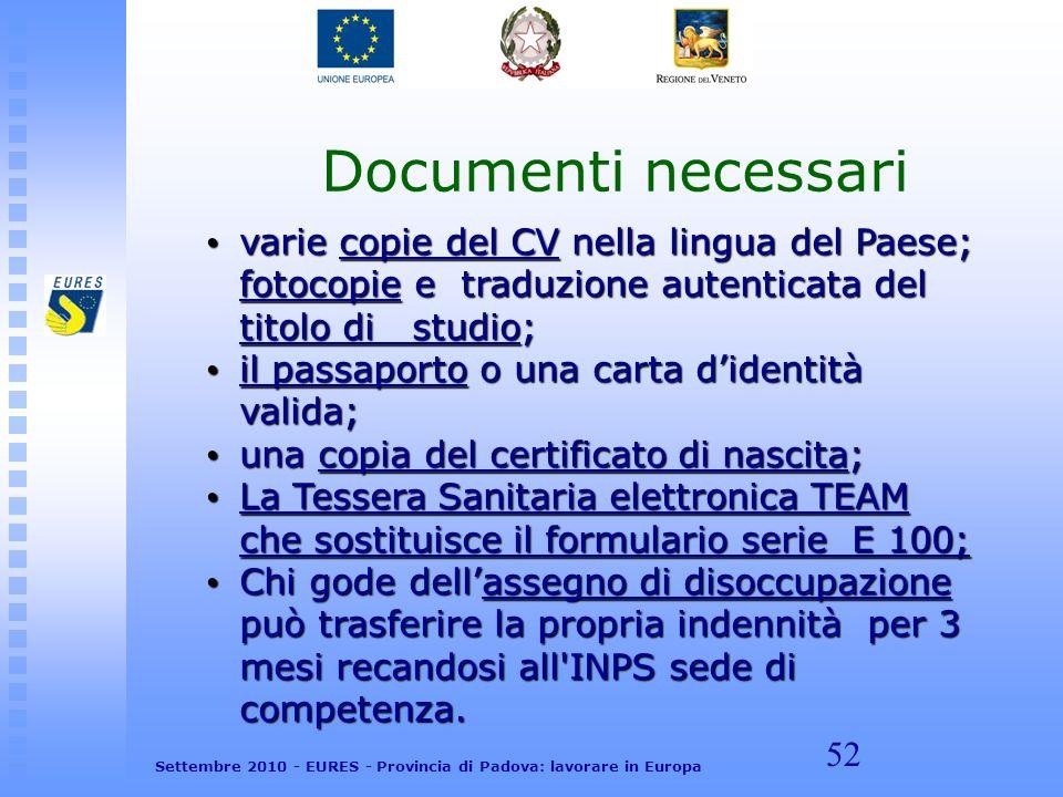 52 Documenti necessari varie copie del CV nella lingua del Paese; fotocopie e traduzione autenticata del titolo di studio; varie copie del CV nella li