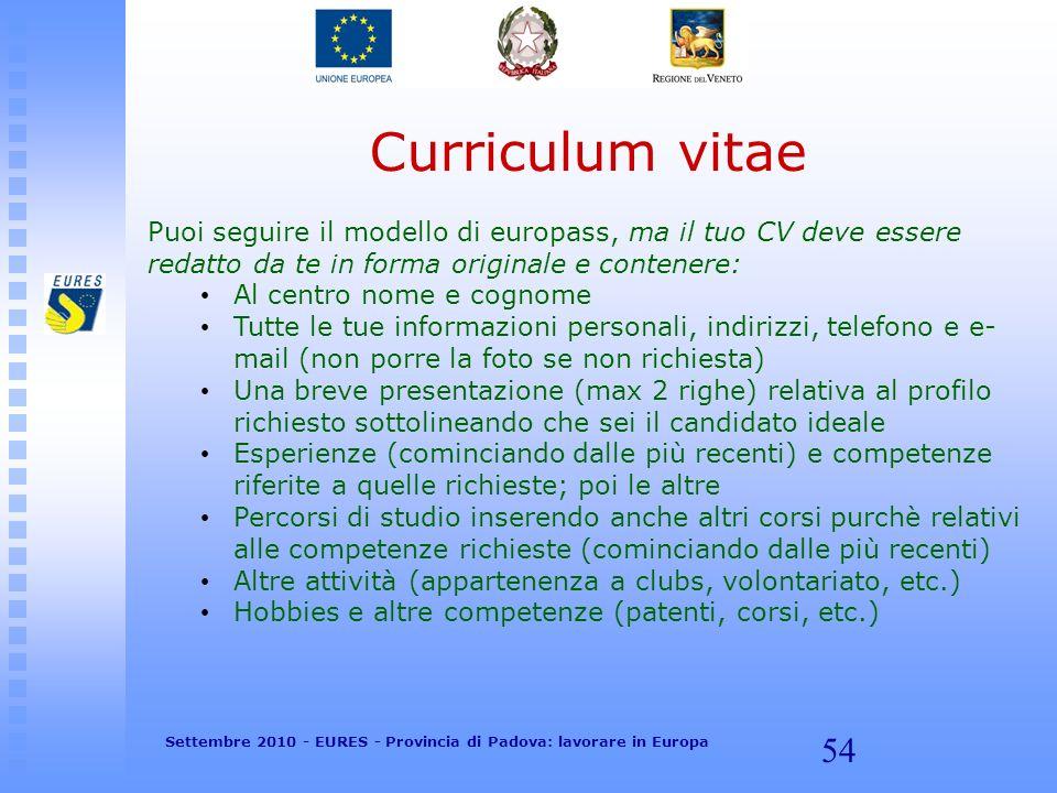 54 Curriculum vitae Puoi seguire il modello di europass, ma il tuo CV deve essere redatto da te in forma originale e contenere: Al centro nome e cogno