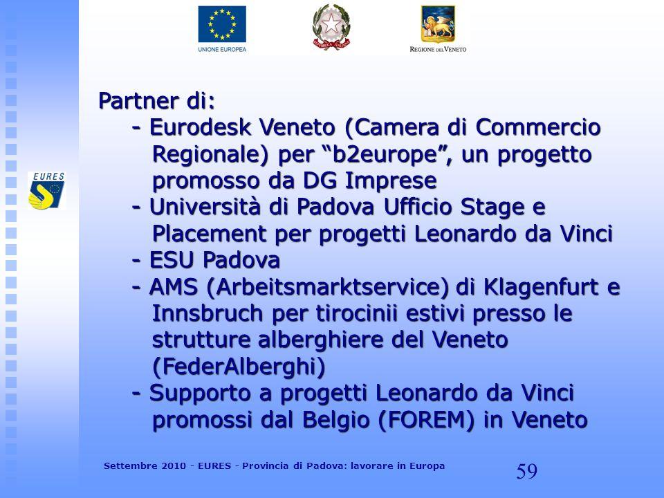 59 Partner di: - Eurodesk Veneto (Camera di Commercio Regionale) per b2europe, un progetto promosso da DG Imprese - Università di Padova Ufficio Stage