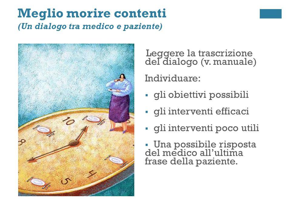 + Meglio morire contenti (Un dialogo tra medico e paziente) Leggere la trascrizione del dialogo (v. manuale) Individuare: gli obiettivi possibili gli