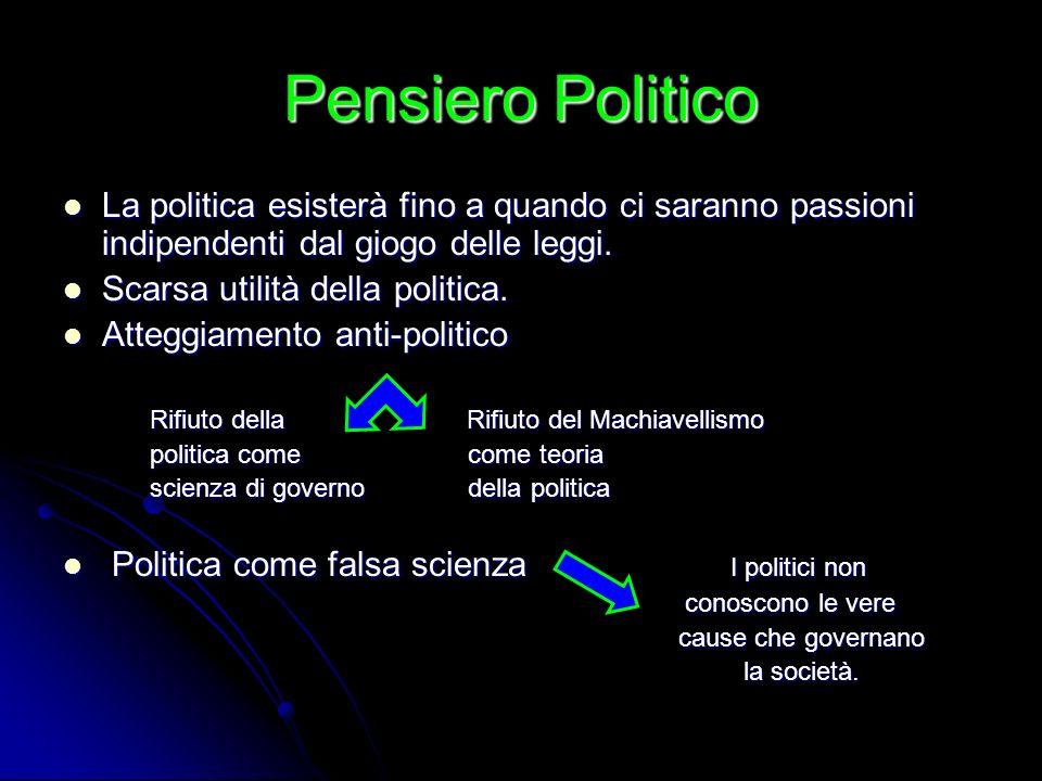 Pensiero Politico La politica esisterà fino a quando ci saranno passioni indipendenti dal giogo delle leggi. Scarsa utilità della politica. Atteggiame