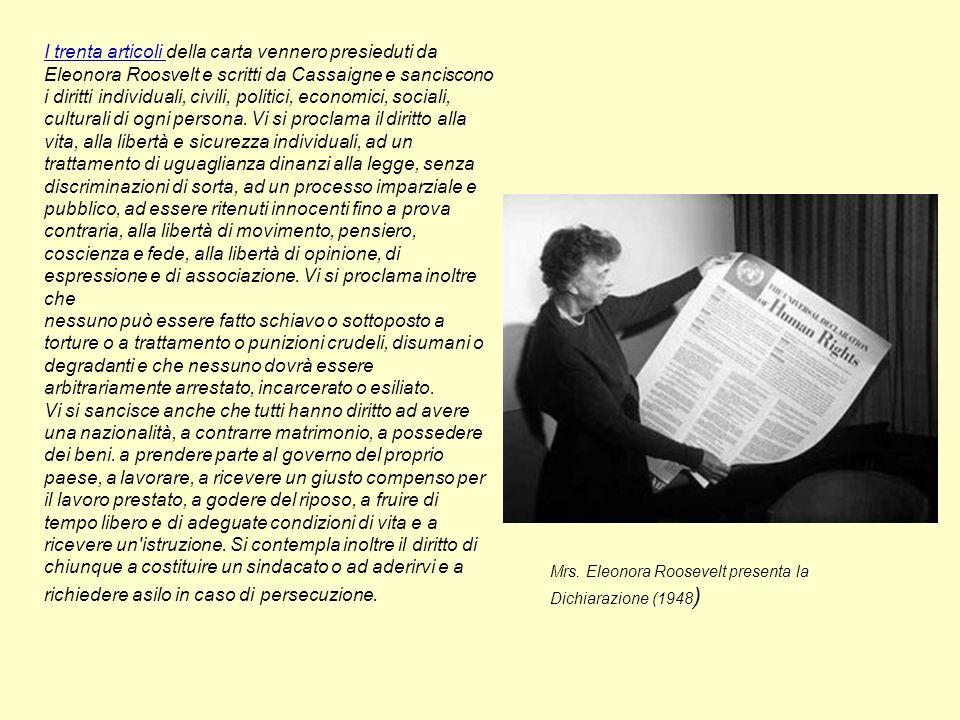 I trenta articoli I trenta articoli della carta vennero presieduti da Eleonora Roosvelt e scritti da Cassaigne e sanciscono i diritti individuali, civ