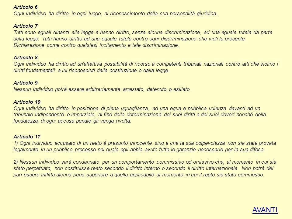 Articolo 6 Ogni individuo ha diritto, in ogni luogo, al riconoscimento della sua personalità giuridica. Articolo 7 Tutti sono eguali dinanzi alla legg