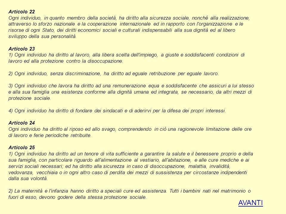 Articolo 22 Ogni individuo, in quanto membro della società, ha diritto alla sicurezza sociale, nonché alla realizzazione, attraverso lo sforzo naziona