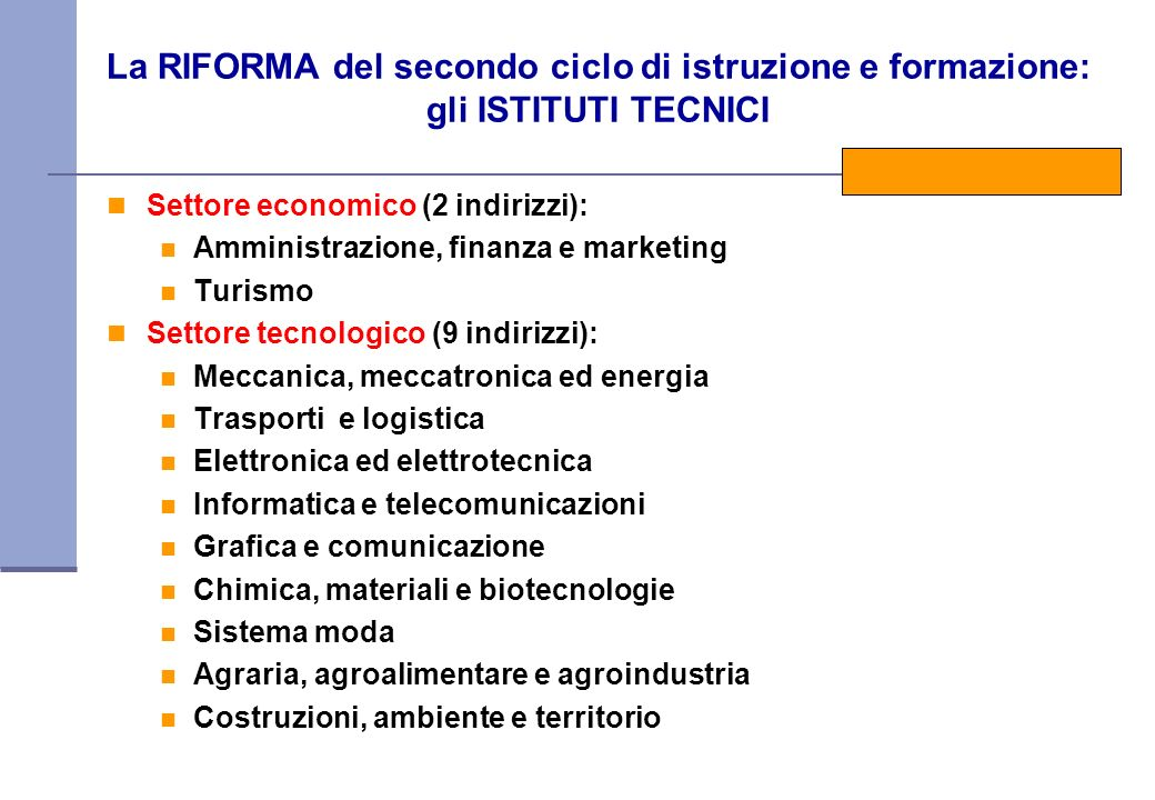 La RIFORMA del secondo ciclo di istruzione e formazione: gli ISTITUTI TECNICI Settore economico (2 indirizzi): Amministrazione, finanza e marketing Tu