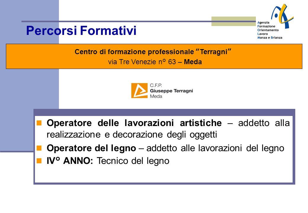 Percorsi Formativi Centro di formazione professionale Terragni via Tre Venezie n° 63 – Meda Stage \ Alternanza Lo stage, a partire dal 2° anno, è fina