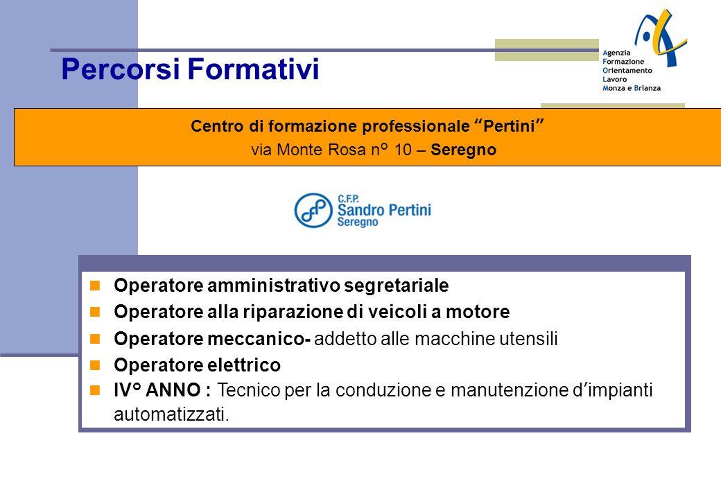 Percorsi Formativi Centro di formazione professionale Pertini via Monte Rosa n° 10 – Seregno Stage \ Alternanza Lo stage, a partire dal 2° anno, è fin