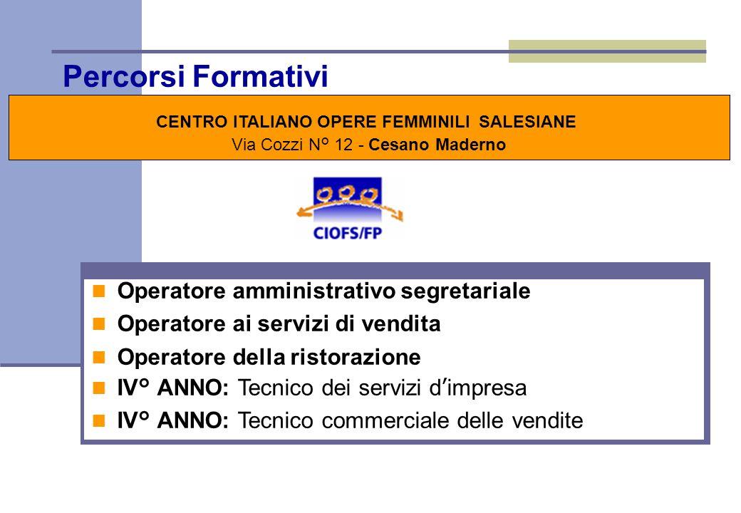 Percorsi Formativi CENTRO ITALIANO OPERE FEMMINILI SALESIANE Via Cozzi N° 12 - Cesano Maderno Stage \ Alternanza Lo stage, a partire dal 2° anno, è fi
