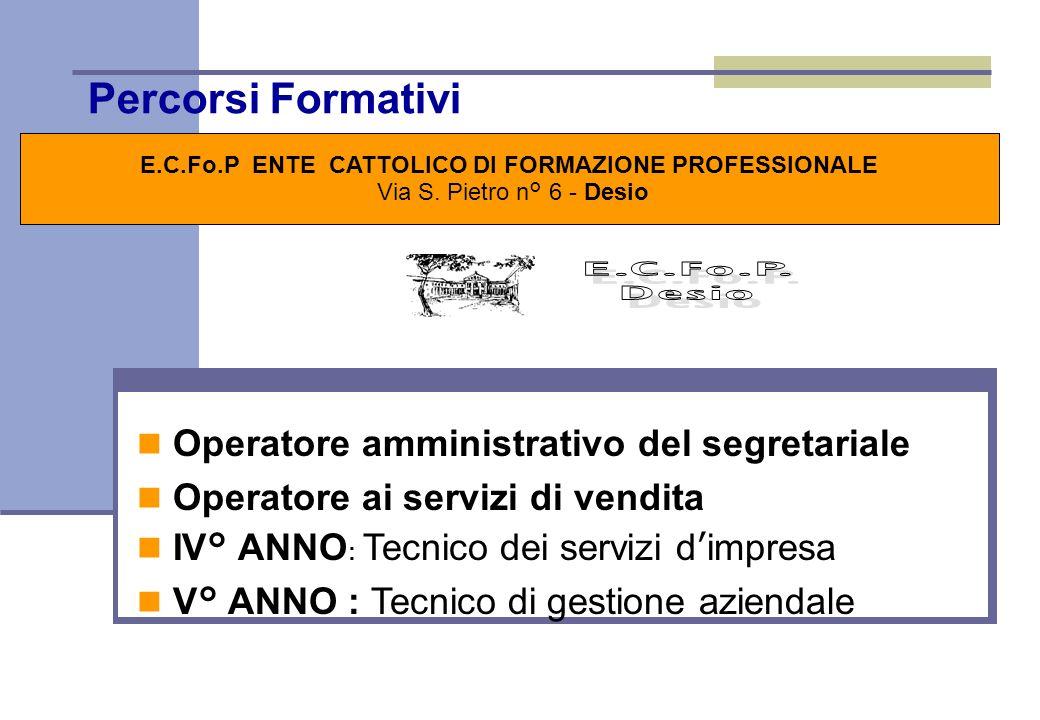 Percorsi Formativi E.C.Fo.P ENTE CATTOLICO DI FORMAZIONE PROFESSIONALE Via S. Pietro n° 6 - Desio Stage \ Alternanza Lo stage, a partire dal 2° anno,