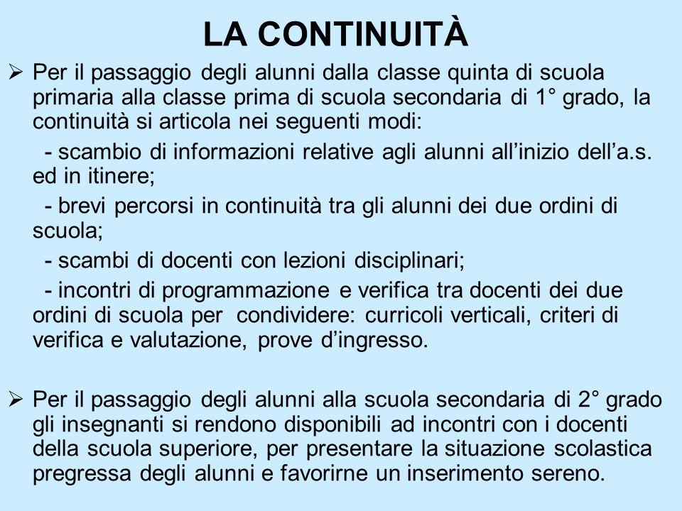 LA CONTINUITÀ Per il passaggio degli alunni dalla classe quinta di scuola primaria alla classe prima di scuola secondaria di 1° grado, la continuità s