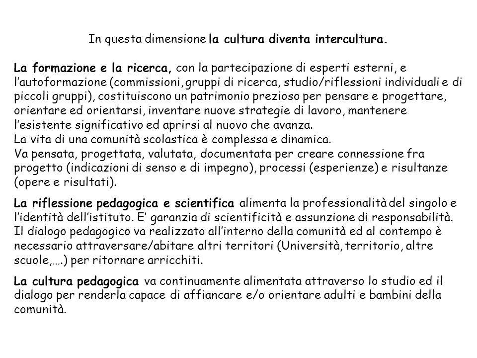 In questa dimensione la cultura diventa intercultura. La formazione e la ricerca, con la partecipazione di esperti esterni, e lautoformazione (commiss