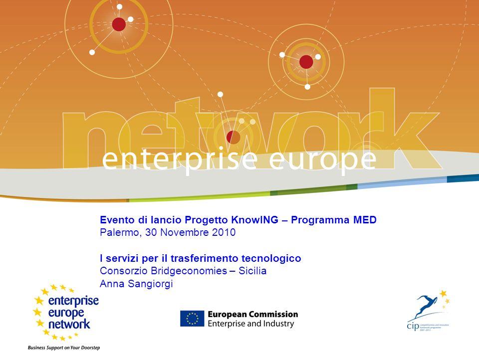 Enterprise Europe Network Evento di lancio Progetto KnowING – Programma MED Palermo, 30 Novembre 2010 I servizi per il trasferimento tecnologico Consorzio Bridgeconomies – Sicilia Anna Sangiorgi