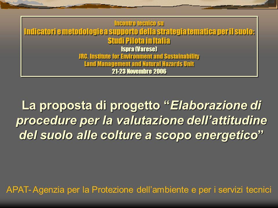 La proposta di progetto Elaborazione di procedure per la valutazione dellattitudine del suolo alle colture a scopo energetico APAT- Agenzia per la Protezione dellambiente e per i servizi tecnici