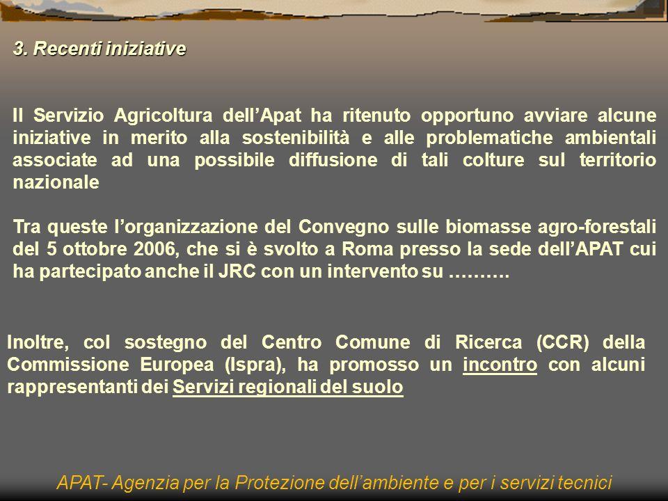APAT- Agenzia per la Protezione dellambiente e per i servizi tecnici Lincontro si è tenuto il 15 giugno scorso a Bologna, presso la sede del Servizio Geologico, Sismico e dei Suoli della Regione Emilia Romagna Nellincontro sono emerse interessanti esperienze di valutazione dellattitudine dei suoli alle colture agrarie da bioenergia avviate da alcuni servizi del suolo (IPLA-Piemonte e ERSA-Friuli Venezia Giulia) e sollecitate da organi regionali che si occupano di agricoltura e/o ambiente Si è inoltre riscontrato un generale interesse ad intraprendere iniziative simili anche da parte di chi non si era ancora confrontato col problema