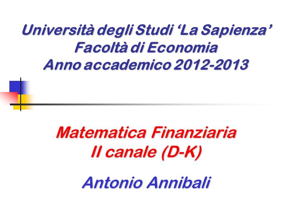 Università degli Studi La Sapienza Facoltà di Economia Anno accademico 2012-2013 Matematica Finanziaria II canale (D-K) Antonio Annibali
