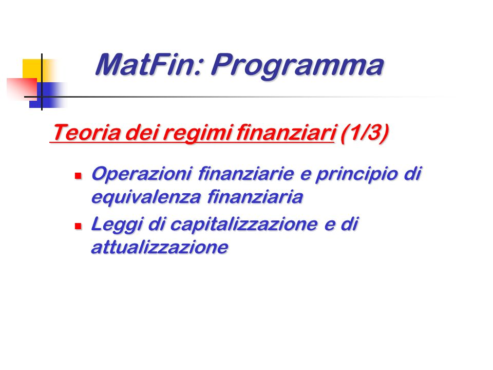 MatFin: Oggetto MatFin: Oggetto Attività finanziarie Attività finanziarie (monetizzabili) ossia scambi monetari equi di capitali disponibili in tempi