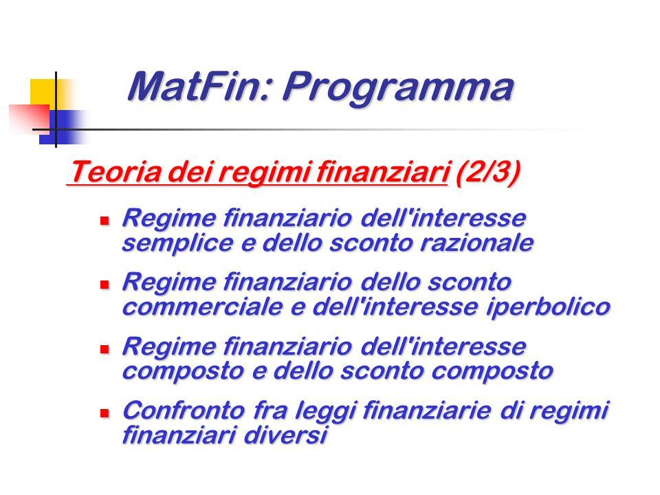 MatFin: Programma MatFin: Programma Teoria dei regimi finanziari (1/3) Operazioni finanziarie e principio di equivalenza finanziaria Operazioni finanz