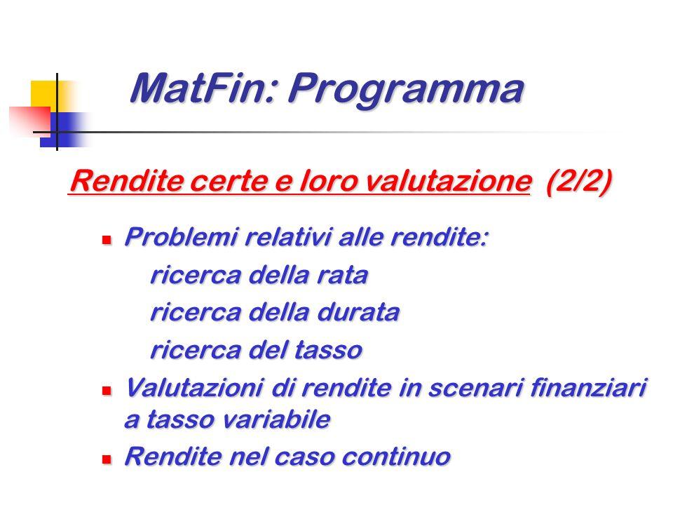 MatFin: Programma MatFin: Programma Rendite certe e loro valutazione (1/2) Valutazioni di rendite con rate … costanti nel regime dellinteresse semplic