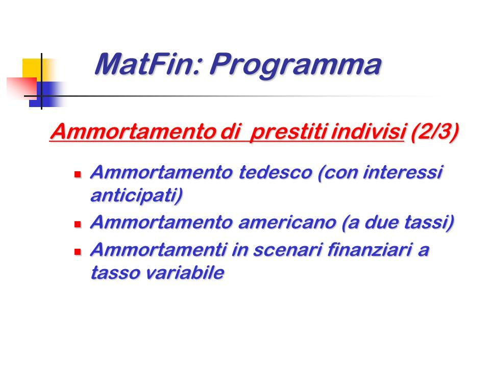 MatFin: Programma MatFin: Programma Ammortamento di prestiti indivisi (1/3) Ammortamento a rimborso unico e ammortamento graduale Ammortamento a rimbo