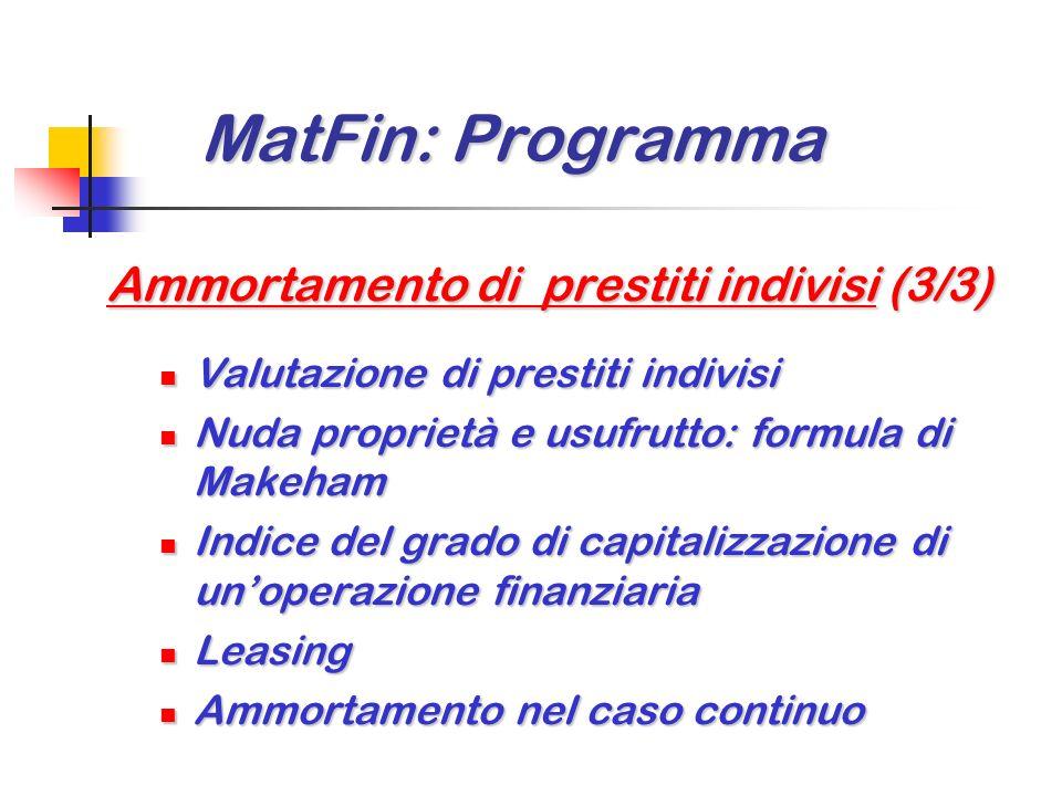 MatFin: Programma MatFin: Programma Ammortamento di prestiti indivisi (2/3) Ammortamento tedesco (con interessi anticipati) Ammortamento tedesco (con