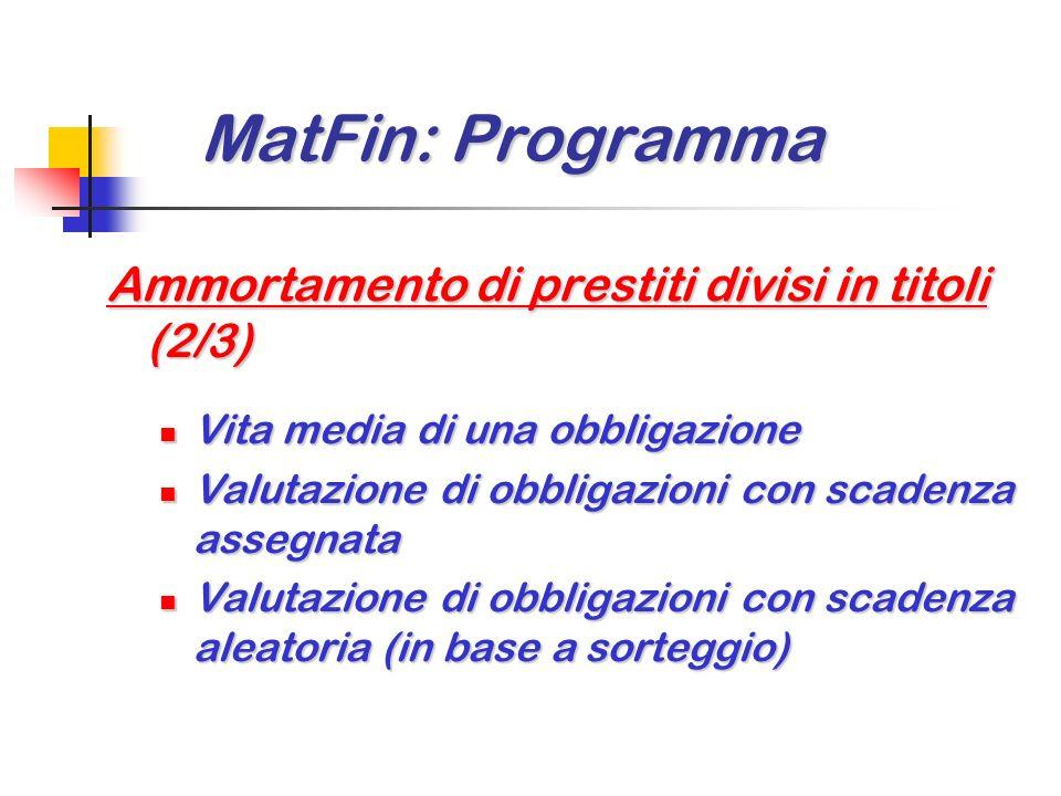 MatFin: Programma MatFin: Programma Ammortamento di prestiti divisi in titoli (1/3) Ammortamento complessivo dal punto di vista dellente emittente Amm