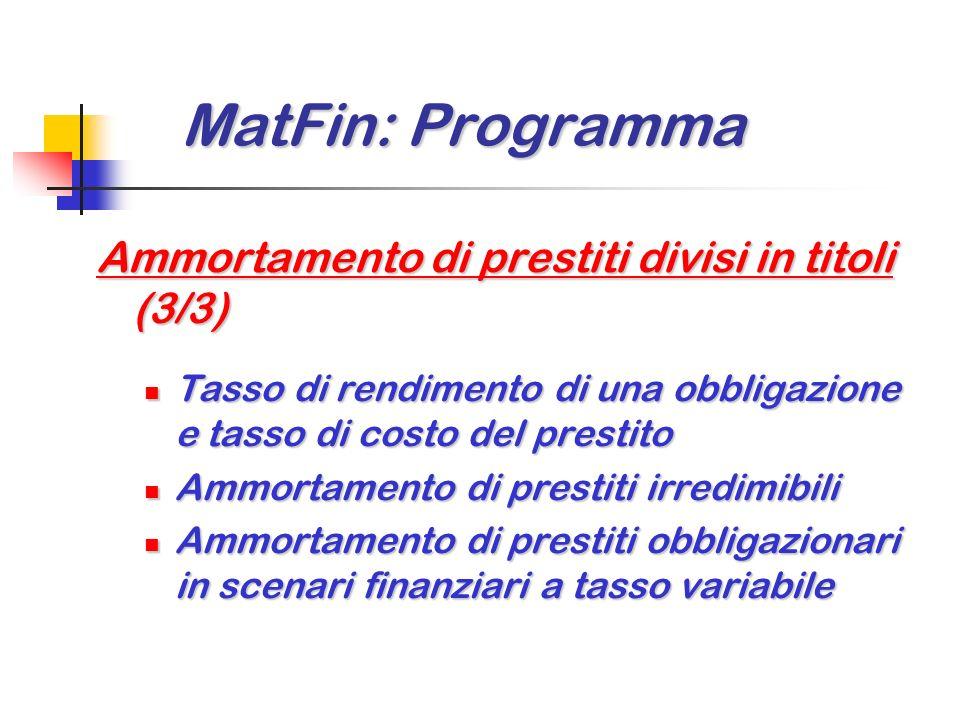 MatFin: Programma MatFin: Programma Ammortamento di prestiti divisi in titoli (2/3) Vita media di una obbligazione Vita media di una obbligazione Valu