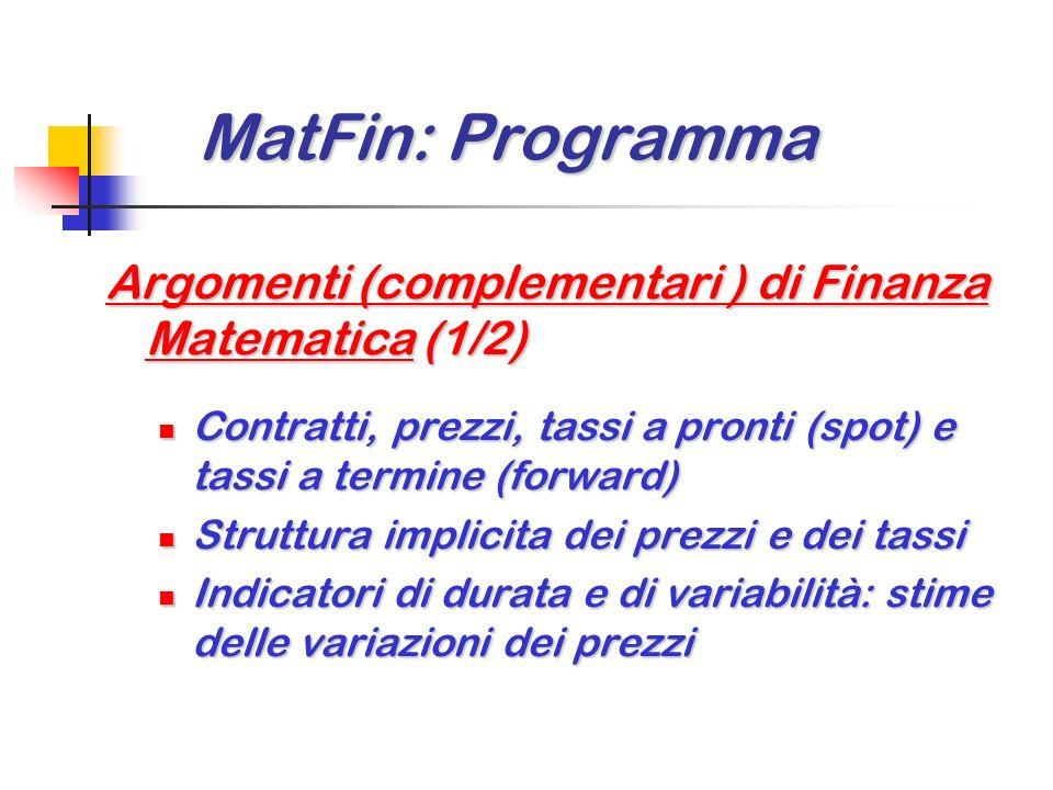 MatFin: Programma MatFin: Programma Ammortamento di prestiti divisi in titoli (3/3) Tasso di rendimento di una obbligazione e tasso di costo del prest