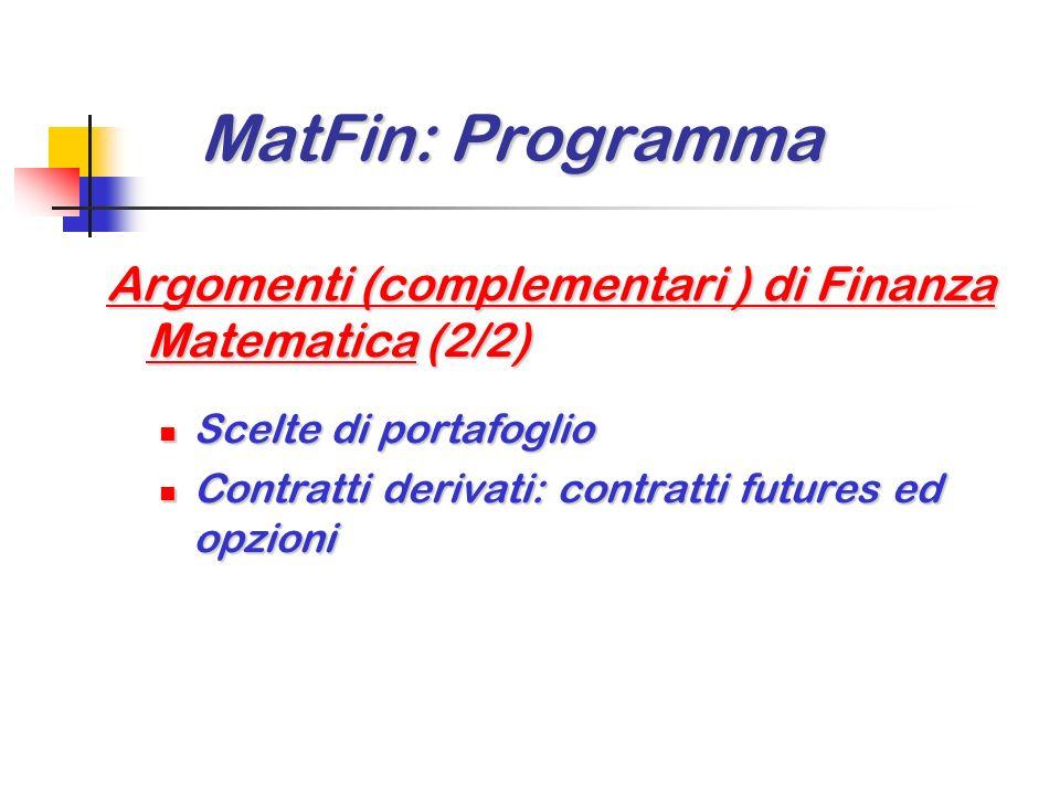 MatFin: Programma MatFin: Programma Argomenti (complementari ) di Finanza Matematica(1/2) Argomenti (complementari ) di Finanza Matematica (1/2) Contr