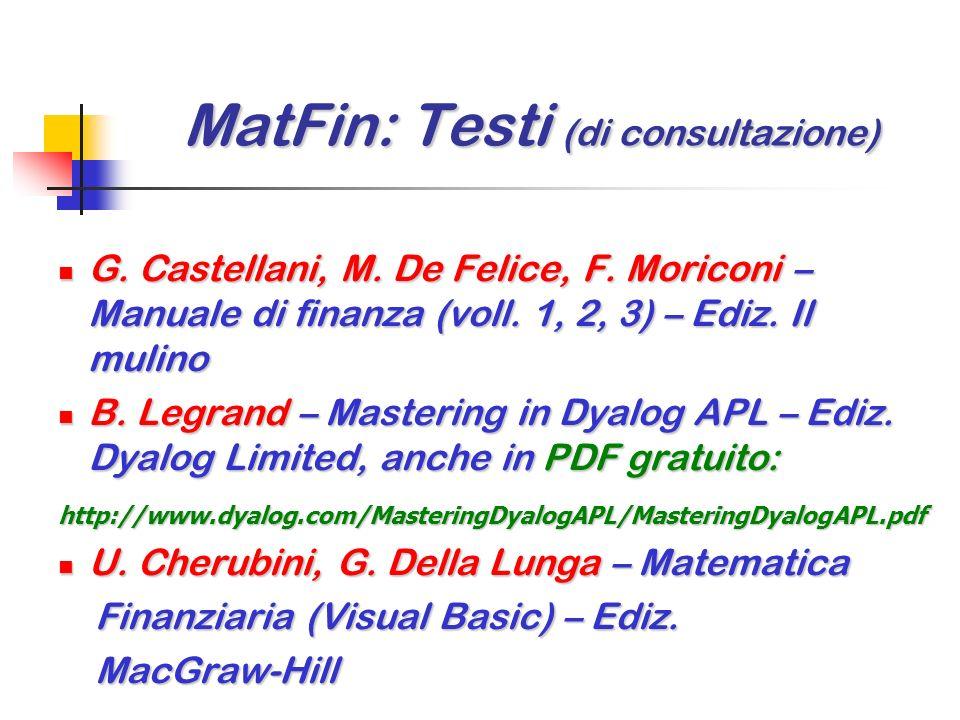 MatFin: Testi (di consultazione) R. Cacciafesta – Lezioni di matematica R. Cacciafesta – Lezioni di matematica finanziaria – Ediz. Liguori finanziaria