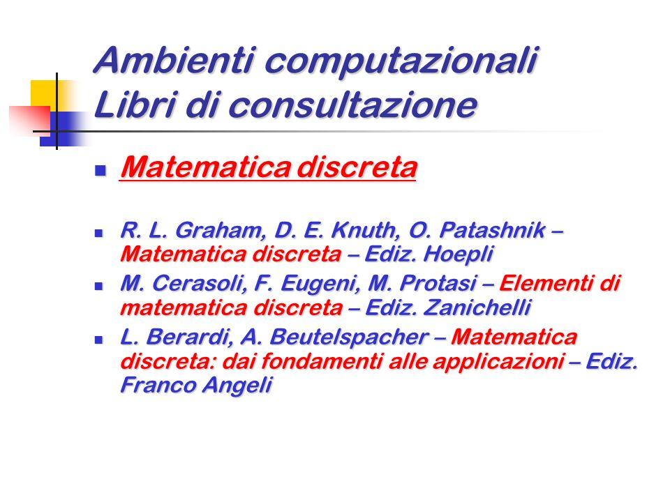 Ambienti computazionali Libri di consultazione Informatica di base Informatica di base A. Annibali – F. Bellini – Fondamenti e strumenti dellinformati