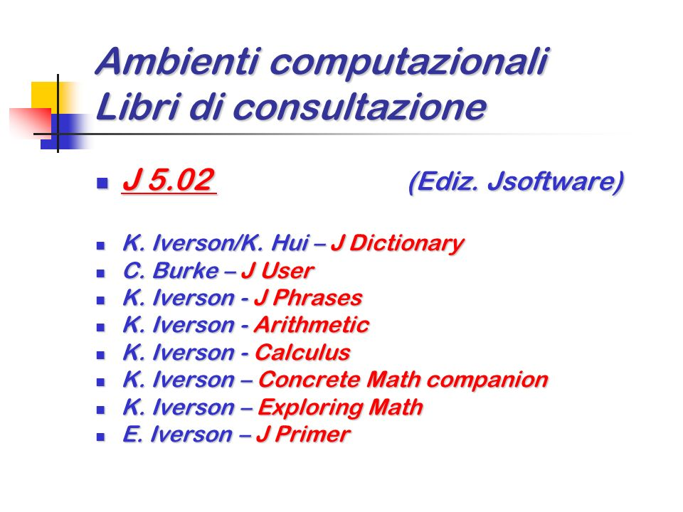 Ambienti computazionali Libri di consultazione Apl2 Apl2 I.B.M. – Apl2 Programming: Language reference I.B.M. – Apl2 Programming: Language reference J