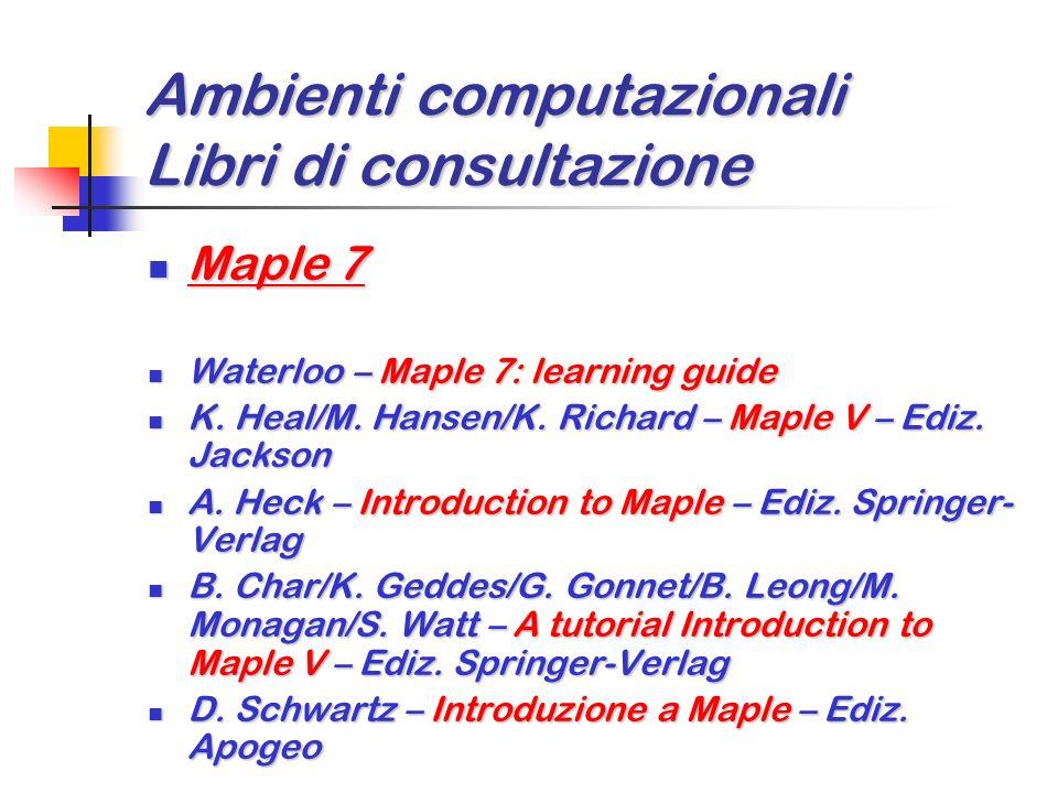 Ambienti computazionali Libri di consultazione R R Development Core Team – R reference Manual – Ediz. Network Theory Ltd R Development Core Team – R r