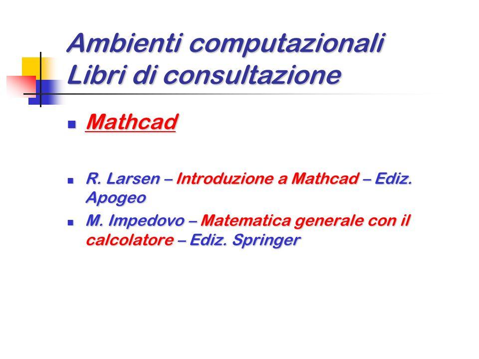 Ambienti computazionali Libri di consultazione Mathematica 5 Mathematica 5 Calculation Center 2 Calculation Center 2 S. Wolfram – The Mathematica book