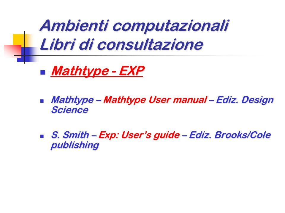 Ambienti computazionali Libri di consultazione Latex Latex L. Lamport – Latex: A document preparation system – Ediz. Addison-Wesley L. Lamport – Latex