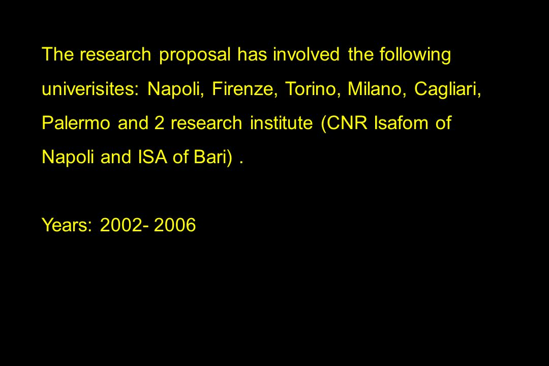 The research proposal has involved the following univerisites: Napoli, Firenze, Torino, Milano, Cagliari, Palermo and 2 research institute (CNR Isafom of Napoli and ISA of Bari).
