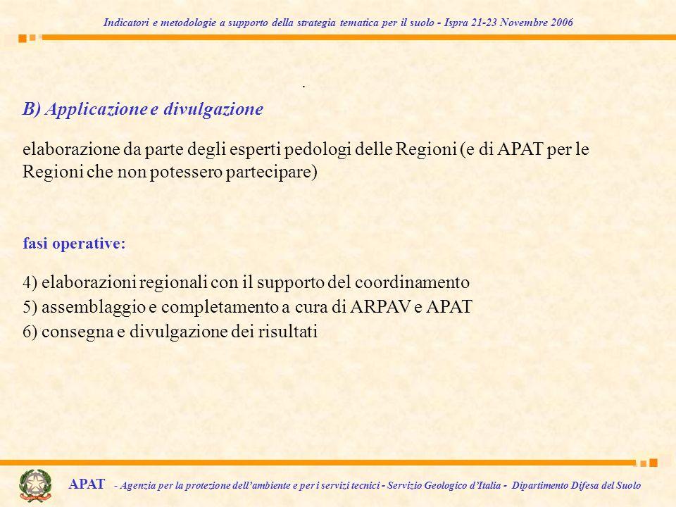 B) Applicazione e divulgazione elaborazione da parte degli esperti pedologi delle Regioni (e di APAT per le Regioni che non potessero partecipare) fasi operative:.