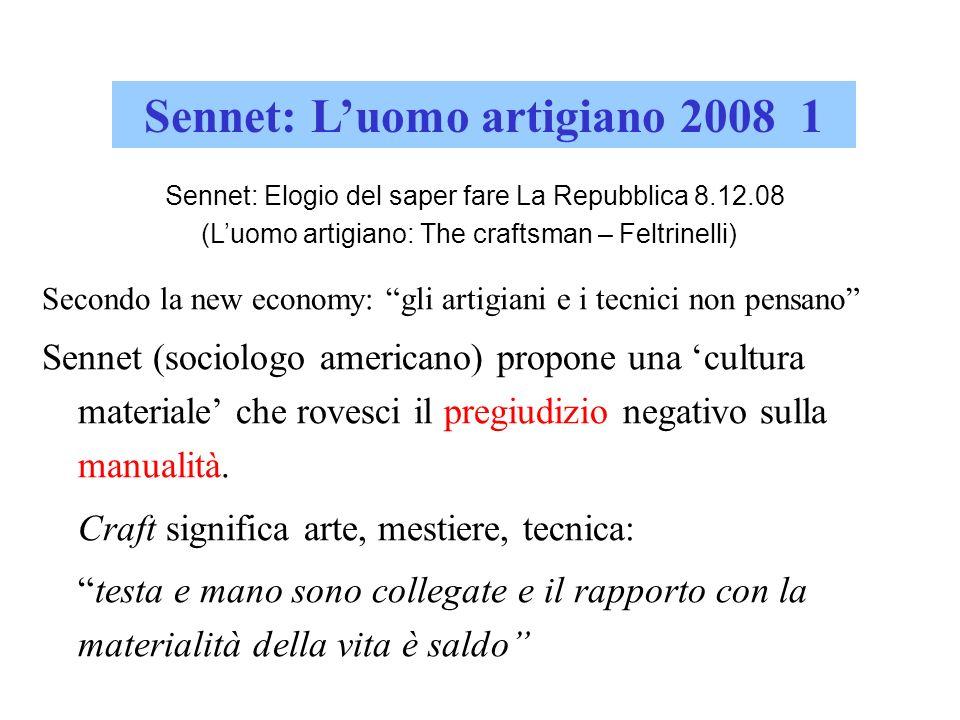 Sennet: Luomo artigiano 2008 1 Secondo la new economy: gli artigiani e i tecnici non pensano Sennet (sociologo americano) propone una cultura material