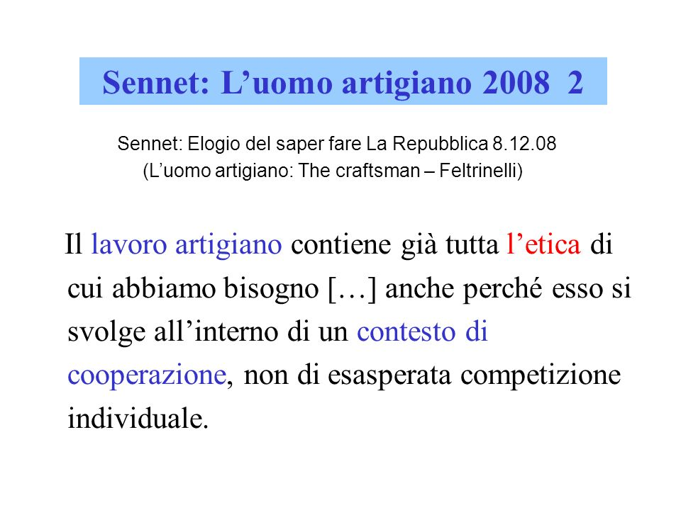 Sennet: Luomo artigiano 2008 2 Il lavoro artigiano contiene già tutta letica di cui abbiamo bisogno […] anche perché esso si svolge allinterno di un c