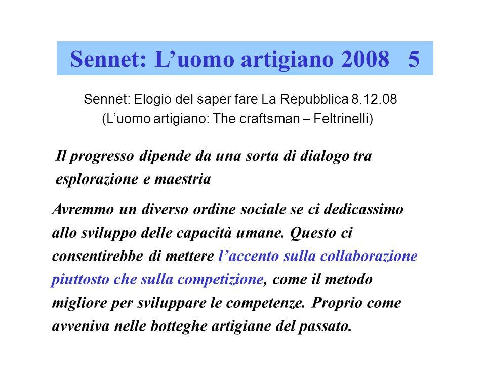 Sennet: Luomo artigiano 2008 5 Sennet: Elogio del saper fare La Repubblica 8.12.08 (Luomo artigiano: The craftsman – Feltrinelli) Il progresso dipende
