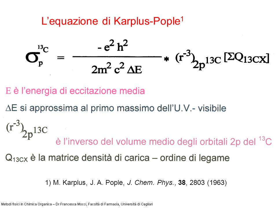 Lequazione di Karplus-Pople 1 1) M. Karplus, J. A. Pople, J. Chem. Phys., 38, 2803 (1963)