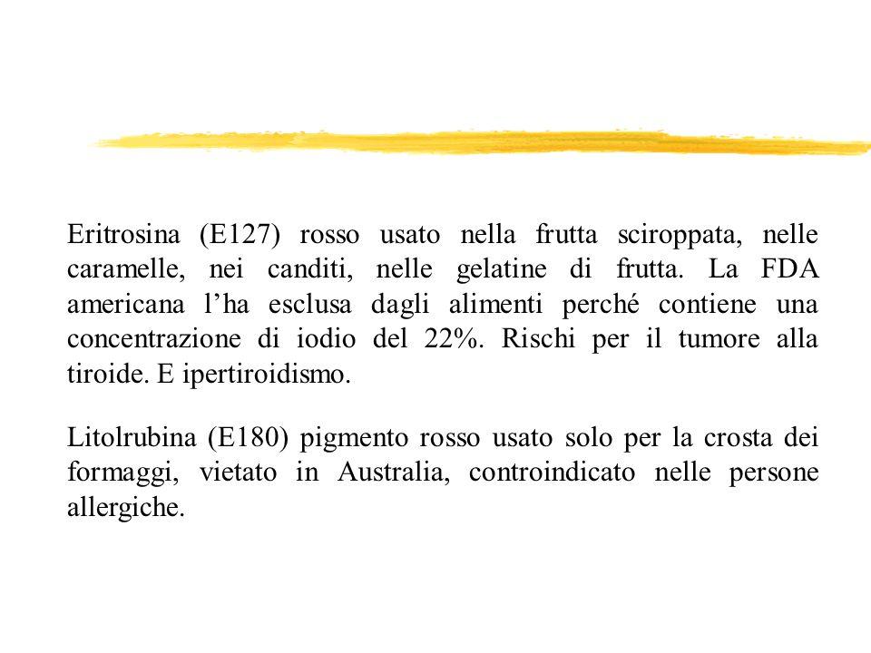 Litolrubina (E180) pigmento rosso usato solo per la crosta dei formaggi, vietato in Australia, controindicato nelle persone allergiche. Eritrosina (E1