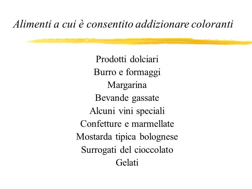 Alimenti a cui è consentito addizionare coloranti Prodotti dolciari Burro e formaggi Margarina Bevande gassate Alcuni vini speciali Confetture e marme
