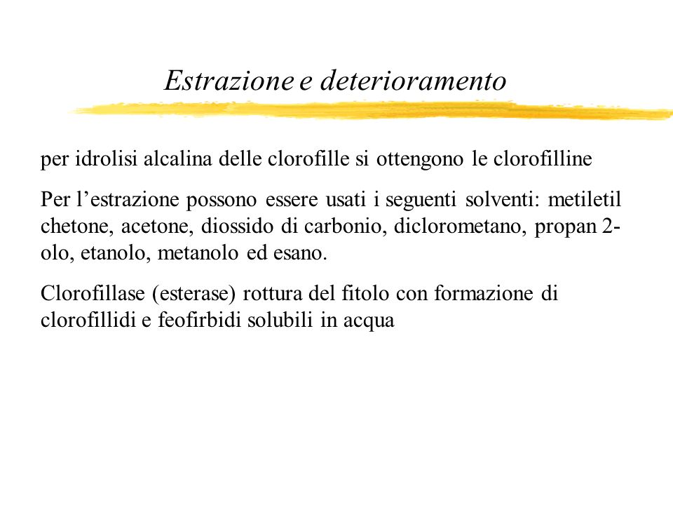 per idrolisi alcalina delle clorofille si ottengono le clorofilline Per lestrazione possono essere usati i seguenti solventi: metiletil chetone, aceto