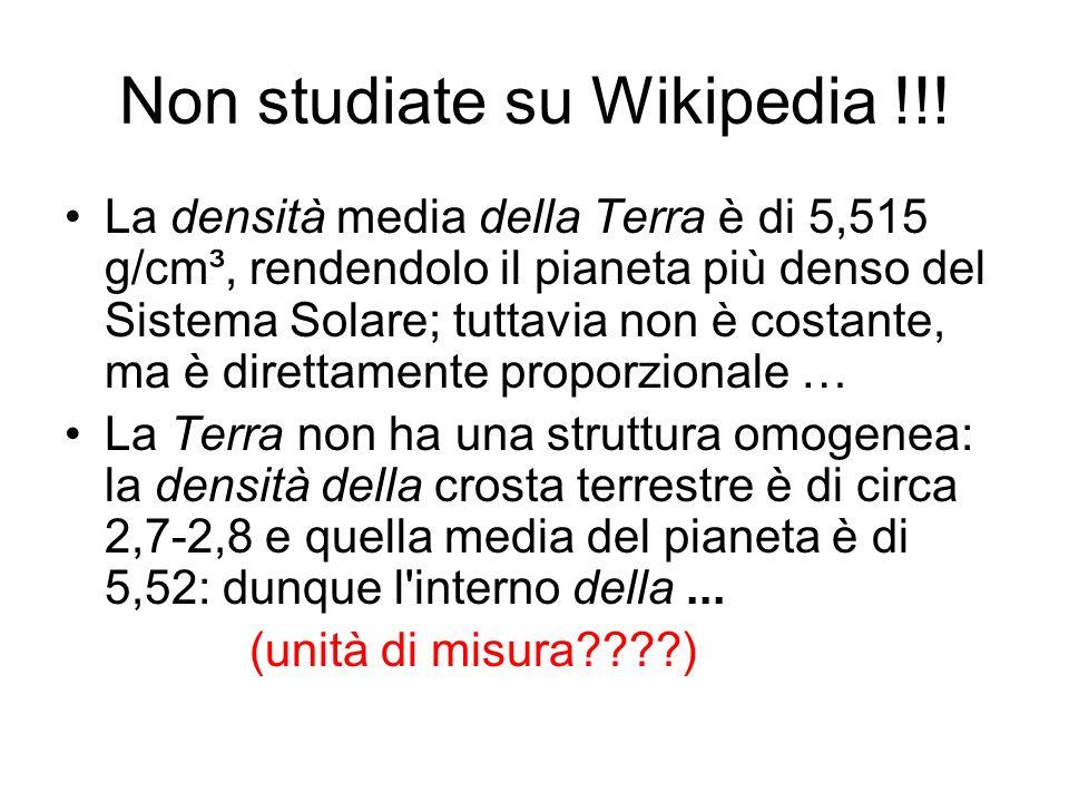 Non studiate su Wikipedia !!! La densità media della Terra è di 5,515 g/cm³, rendendolo il pianeta più denso del Sistema Solare; tuttavia non è costan