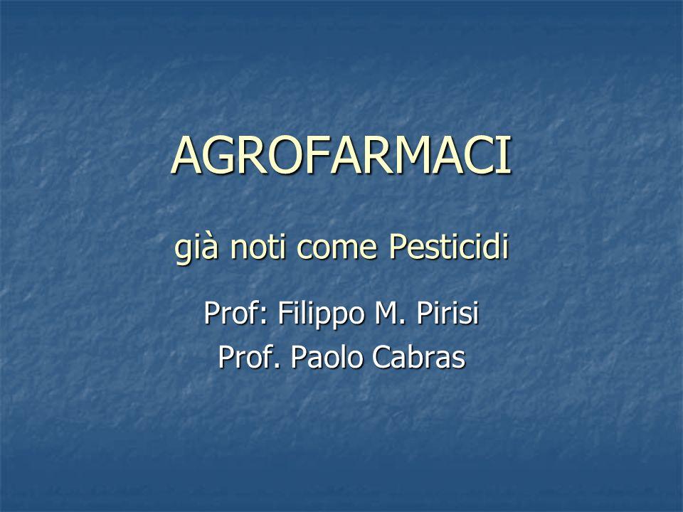 AGROFARMACI già noti come Pesticidi Prof: Filippo M. Pirisi Prof. Paolo Cabras