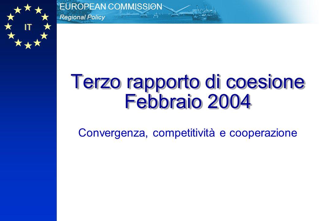 IT Regional Policy EUROPEAN COMMISSION Terzo rapporto di coesione Febbraio 2004 Convergenza, competitività e cooperazione