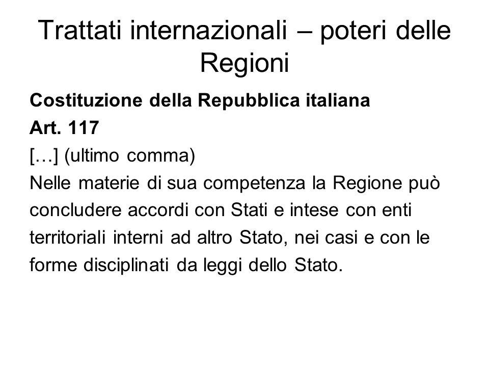 Trattati internazionali – poteri delle Regioni Costituzione della Repubblica italiana Art. 117 […] (ultimo comma) Nelle materie di sua competenza la R
