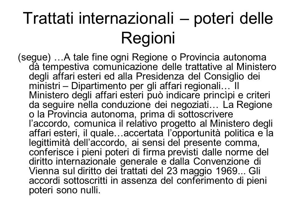 Trattati internazionali – poteri delle Regioni (segue) …A tale fine ogni Regione o Provincia autonoma dà tempestiva comunicazione delle trattative al