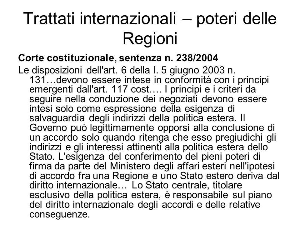 Trattati internazionali – poteri delle Regioni Corte costituzionale, sentenza n. 238/2004 Le disposizioni dell'art. 6 della l. 5 giugno 2003 n. 131…de